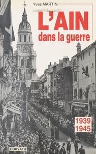 Yves Martin - L'Ain dans la guerre 1939-1945.