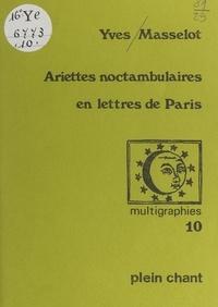 Yves Masselot - Ariettes noctambulaires en lettres de Paris.