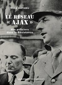 """Yves Mathieu - Le réseau """"Ajax"""" - Des policiers dans la Résistance."""