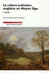 Yves Mausen - La culture judiciaire anglaise au Moyen Age - Volume 1.