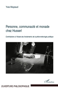 Yves Mayzaud - Personne, communauté et monade chez Husserl - Contributions à l'étude des fondements de la phénoménologie politique.
