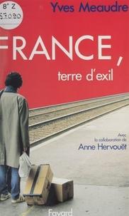 Yves Meaudre et Anne Hervouët - France, terre d'exil.