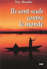 Yves Meaudre - Ils sont seuls contre le monde.