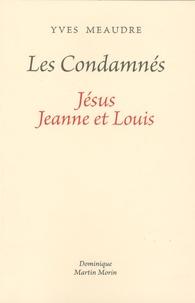 Yves Meaudre - Les Condamnés - Jésus, Jeanne et Louis.