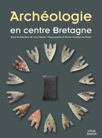 Yves Menez et Thierry Lorho - Archéologie en centre Bretagne.