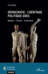 Yves Mény - Démocratie : l'héritage politique grec - Mythes - Pouvoir - Institutions.