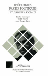 Yves Mény - Idéologies - Partis politiques et groupes sociaux, études réunies pour Georges Lavau.