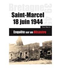 Yves Mervin - Saint-Marcel 18 Juin 1944 - Enquête sur un désastre.