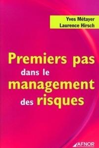 Yves Métayer et Laurence Hirsch - Premiers pas dans le management des risques.