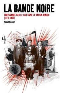 Yves Meunier - La bande noire - Propagande par le fait dans le bassin minier (1878-1885).