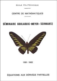 Séminaire Goulaouic - Meyer - Schwartz - Equations aux dérivées partielles 1981-1982.pdf