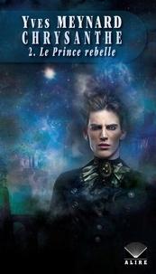 Yves Meynard - Chrysanthe 2. Le Prince rebelle.