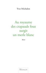 Yves Michalon - Au royaume des crapauds fous surgit un merle blanc.