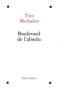 Yves Michalon - Boulevard de l'absolu.