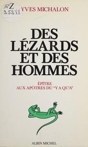 Yves Michalon - Des Lézards et des hommes - Épîtres aux apôtres du y a qu'à.