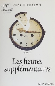 Yves Michalon - Les Heures supplémentaires.