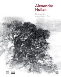 Yves Michaud et Stéphane Carrayrou - Alexandre Hollan - Questions aux arbres d'ici.