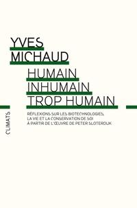 Yves Michaud - Humain, inhumain, trop humain.