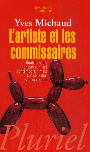 Yves Michaud - L'artiste et les commissaires - Quatre essais non pas sur l'art contemporain mais sur ceux qui s'en occupent.