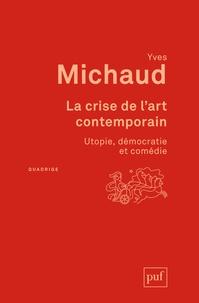 Yves Michaud - La crise de l'art contemporain - Utopie, démocratie et comédie.