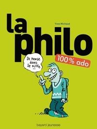Yves Michaud - La philo 100% ado.