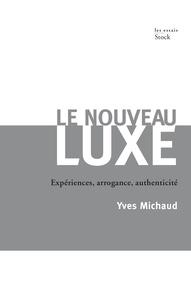 Yves Michaud - Le nouveau luxe - Expériences, arrogance, authenticité.