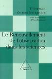 Yves Michaud et André Brahic - Le Renouvellement de l'observation dans les sciences.