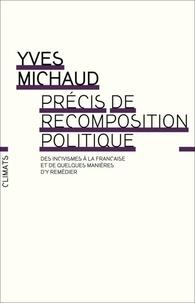 Yves Michaud - Précis de recomposition politique - Des incisives à la française, et de quelques manières d'y remédier.
