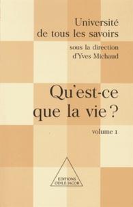 Yves Michaud - Qu'est-ce que la vie ? - (Volume 1).