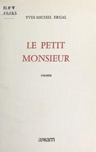Yves-Michel Ergal - Le Petit Monsieur - Poèmes.