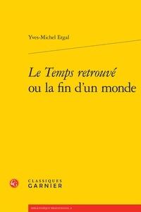 Yves-Michel Ergal - Le Temps retrouvé ou la fin d'un monde.
