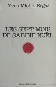 Yves-Michel Ergal - Les sept mois de Sabine Noël.