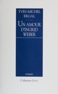 Yves-Michel Ergal - Un amour d'Ingrid Weber.
