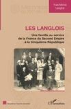 Yves-Michel Langlois - Les Langlois - Une famille au service de la France du Second Empire à la Cinquième République.