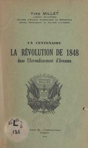 Yves Millet - Un centenaire. La Révolution de 1848 dans l'arrondissement d'Avesnes.