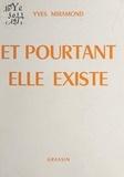 Yves Miramond - Et pourtant, elle existe.