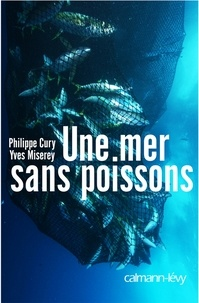 Philippe Cury et Yves Miserey - Une mer sans poissons.