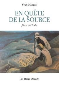En quête de la source- Jésus et l'Inde - Yves Moatty |