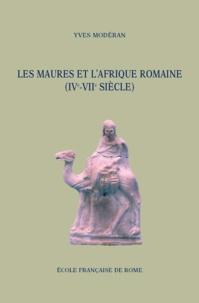 Yves Modéran - Les Maures et l'Afrique romaine (IVe-VIIe siècle).