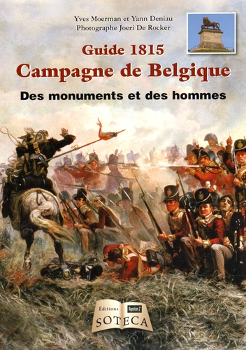 Yves Moerman et Yann Deniau - Guide 1815 Campagne de Belgique - Des monuments et des hommes.