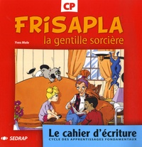 Yves Mole - Frisapla la gentille sorcière - Le cahier d'écriture Cycle des apprentissages fondamentaux, CP.