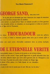 Yves Monin (Emmanuel) - George Sand, troubadour de l'éternelle vérité.
