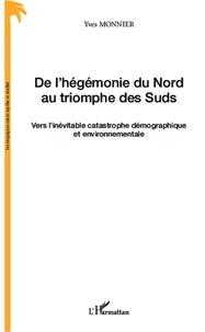 Yves Monnier - De l'hégémonie du Nord au triomphe des Suds - Vers l'inévitable catastrophe démographique et environnementale.