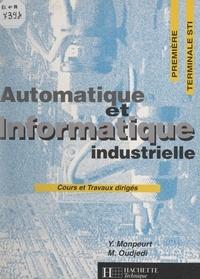 Yves Monpeurt et Maksoud Oudjedi - Automatique et informatique industrielle - Cours et travaux dirigés : première, terminale STI.
