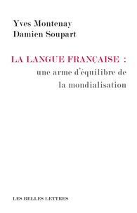 Yves Montenay et Damien Soupart - La langue française : une arme d'équilibre de la mondialisation.