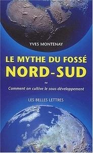 Yves Montenay - Le mythe du fossé Nord-Sud - Comment on cultive le sous-développement.