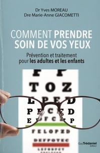 Comment prendre soins de vos yeux- Prévention et traitement pour les adultes et les enfants - Yves Moreau |