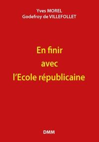 Yves Morel et Godefroy de Villefollet - En finir avec l'Ecole républicaine !.