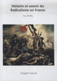 Yves Morel - Histoire et avenir du Radicalisme en France.