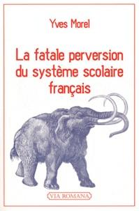 Yves Morel - La fatale perversion du système scolaire français.